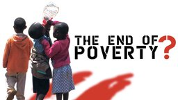 The End of Poverty? - An Exploration of World Poverty