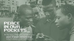 Peace in Our Pockets - Kenyans Using Mobile Phones and SMS to Build Peace and Prevent Violence