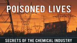Poisoned Lives - Secrets of the Chemical Industry