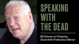 Speaking with the Dead - Bill Schwarz on Preparing Stuart Hall's Posthumous Memoir